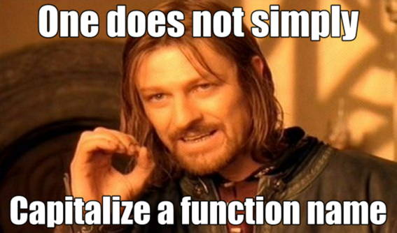 One does not simply capitalize a function name