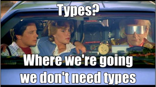 Where we're going we don't need types